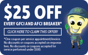 $25 off of each GFCI and AFCI circuit breaker installed in your home